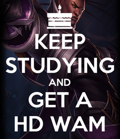Poster: KEEP STUDYING AND GET A HD WAM