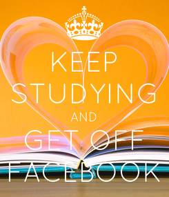 Poster: KEEP STUDYING AND GET OFF FACEBOOK