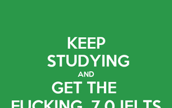 Poster: KEEP  STUDYING AND GET THE  FUCKING  7.0 IELTS