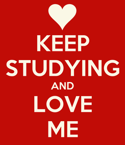 Poster: KEEP STUDYING AND LOVE ME