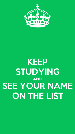 Poster: KEEP STUDYING AND SEE YOUR NAME ON THE LIST