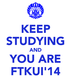Poster: KEEP STUDYING AND YOU ARE FTKUI'14