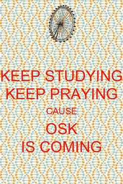 Poster: KEEP STUDYING KEEP PRAYING CAUSE OSK IS COMING