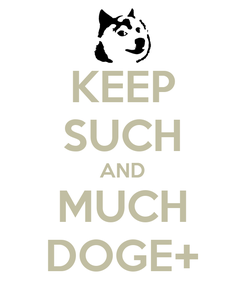 Poster: KEEP SUCH AND MUCH DOGE+