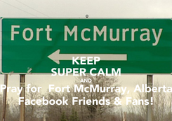 Poster: KEEP SUPER CALM AND Pray for  Fort McMurray, Alberta Facebook Friends & Fans!
