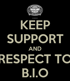 Poster: KEEP SUPPORT AND RESPECT TO B.I.O
