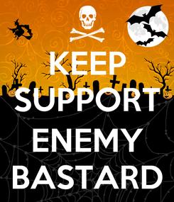 Poster: KEEP SUPPORT  ENEMY BASTARD