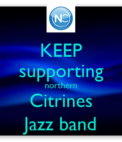 Poster: KEEP supporting northern Citrines Jazz band