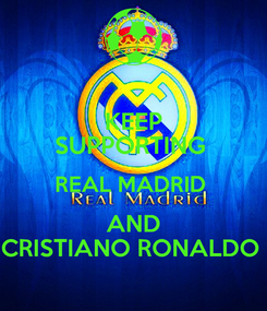 Poster: KEEP SUPPORTING  REAL MADRID  AND CRISTIANO RONALDO