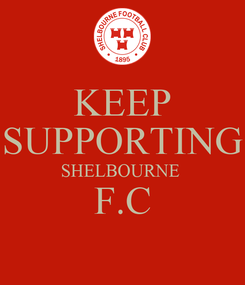 Poster: KEEP SUPPORTING SHELBOURNE  F.C