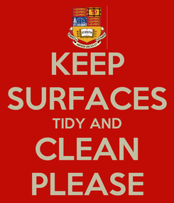 Poster: KEEP SURFACES TIDY AND CLEAN PLEASE