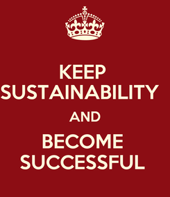 Poster: KEEP  SUSTAINABILITY   AND BECOME  SUCCESSFUL