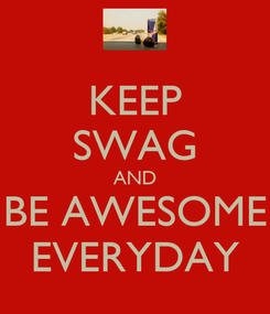 Poster: KEEP SWAG AND BE AWESOME EVERYDAY