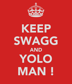 Poster: KEEP SWAGG AND YOLO MAN !
