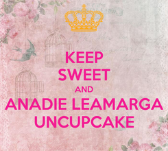 Poster: KEEP SWEET AND ANADIE LEAMARGA UNCUPCAKE