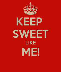 Poster: KEEP  SWEET LIKE ME!