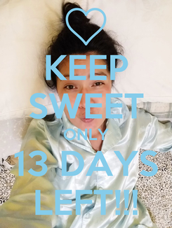 Poster: KEEP SWEET ONLY 13 DAYS LEFT!!!