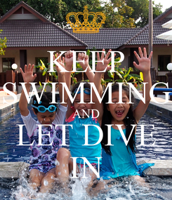 Poster: KEEP SWIMMING AND LET DIVE IN