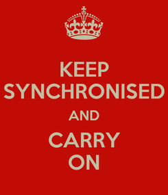 Poster: KEEP SYNCHRONISED AND CARRY ON