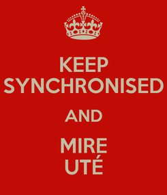 Poster: KEEP SYNCHRONISED AND MIRE UTÉ