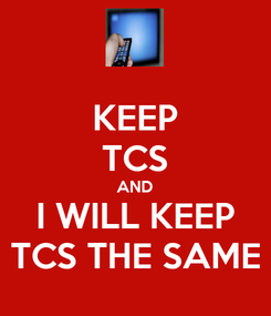 Poster: KEEP TCS AND I WILL KEEP TCS THE SAME