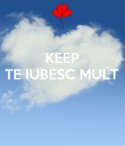 Poster: KEEP TE IUBESC MULT