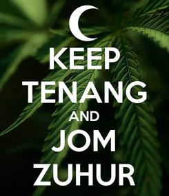 Poster: KEEP TENANG AND JOM ZUHUR