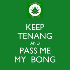 Poster: KEEP TENANG AND PASS ME MY  BONG