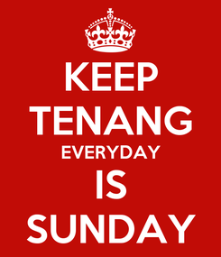 Poster: KEEP TENANG EVERYDAY IS SUNDAY