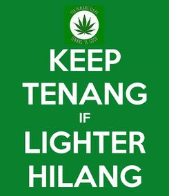 Poster: KEEP TENANG IF LIGHTER HILANG