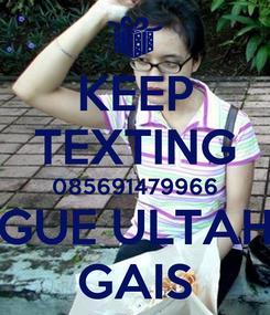 Poster: KEEP TEXTING 085691479966 GUE ULTAH GAIS