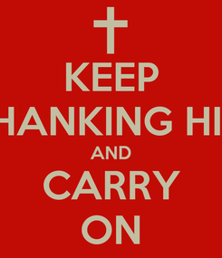 Poster: KEEP THANKING HIM AND CARRY ON