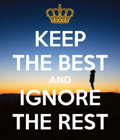 Poster: KEEP THE BEST AND IGNORE THE REST
