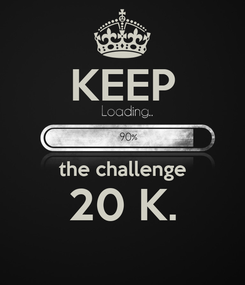 Poster: KEEP  the challenge 20 K.