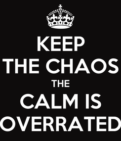 Poster: KEEP THE CHAOS THE CALM IS OVERRATED