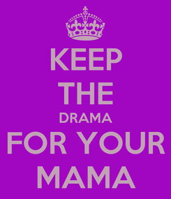 Poster: KEEP THE DRAMA FOR YOUR MAMA