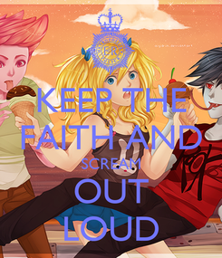 Poster: KEEP THE FAITH AND SCREAM OUT LOUD