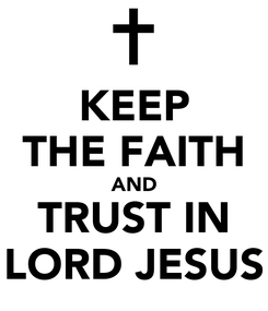 Poster: KEEP THE FAITH AND TRUST IN LORD JESUS