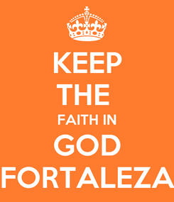 Poster: KEEP THE  FAITH IN GOD FORTALEZA