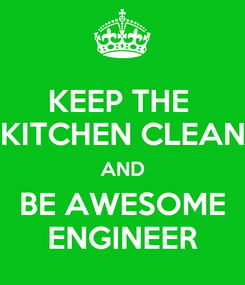 Poster: KEEP THE  KITCHEN CLEAN AND BE AWESOME ENGINEER