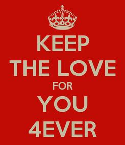 Poster: KEEP THE LOVE FOR YOU 4EVER