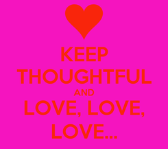Poster: KEEP THOUGHTFUL AND LOVE, LOVE, LOVE...