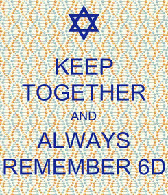 Poster: KEEP TOGETHER AND ALWAYS REMEMBER 6D