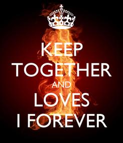 Poster: KEEP TOGETHER AND LOVES I FOREVER