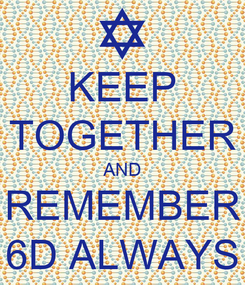 Poster: KEEP TOGETHER AND REMEMBER 6D ALWAYS