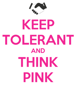 Poster: KEEP TOLERANT AND THINK PINK