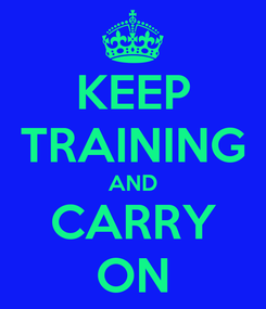 Poster: KEEP TRAINING AND CARRY ON
