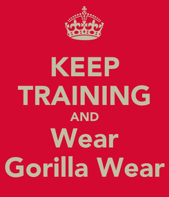 Poster: KEEP TRAINING AND Wear Gorilla Wear