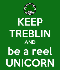 Poster: KEEP TREBLIN AND be a reel UNICORN