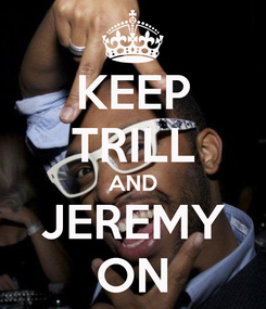 Poster: KEEP TRILL AND JEREMY ON